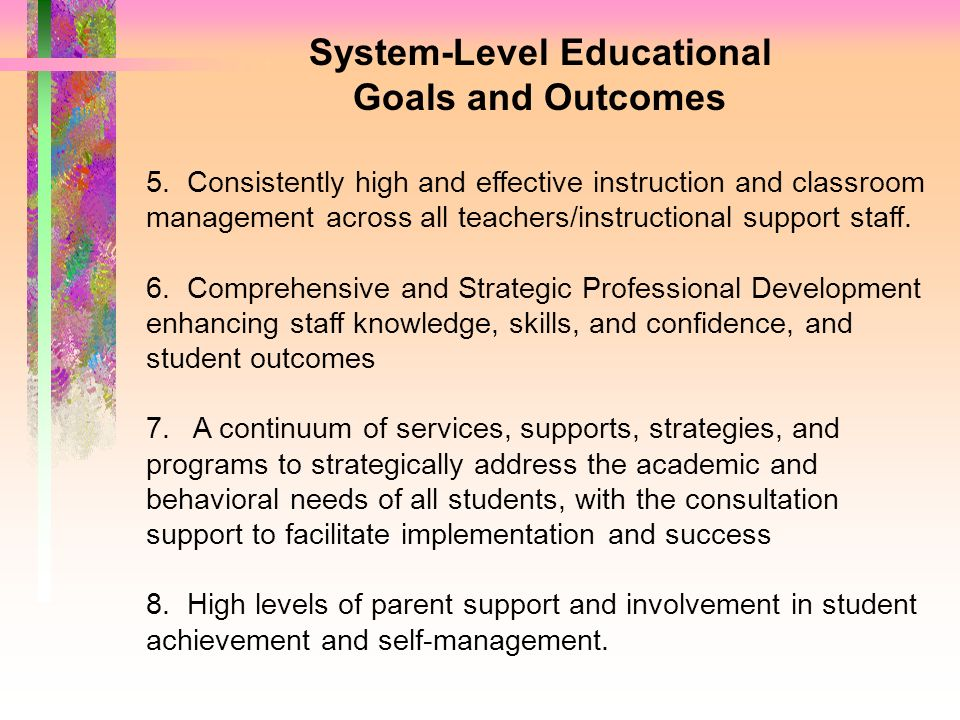 System-Level Educational Goals and Outcomes 5. Consistently high and effective instruction and classroom management across all teachers/instructional