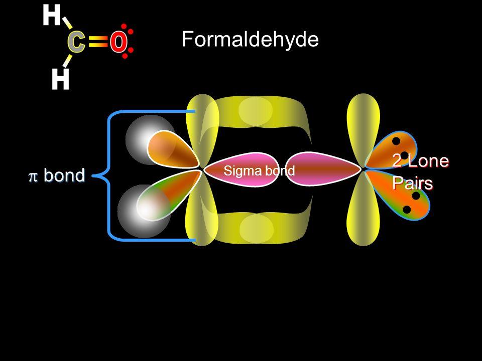 Formaldehyde Sigma bond 2 Lone Pairs bond bond