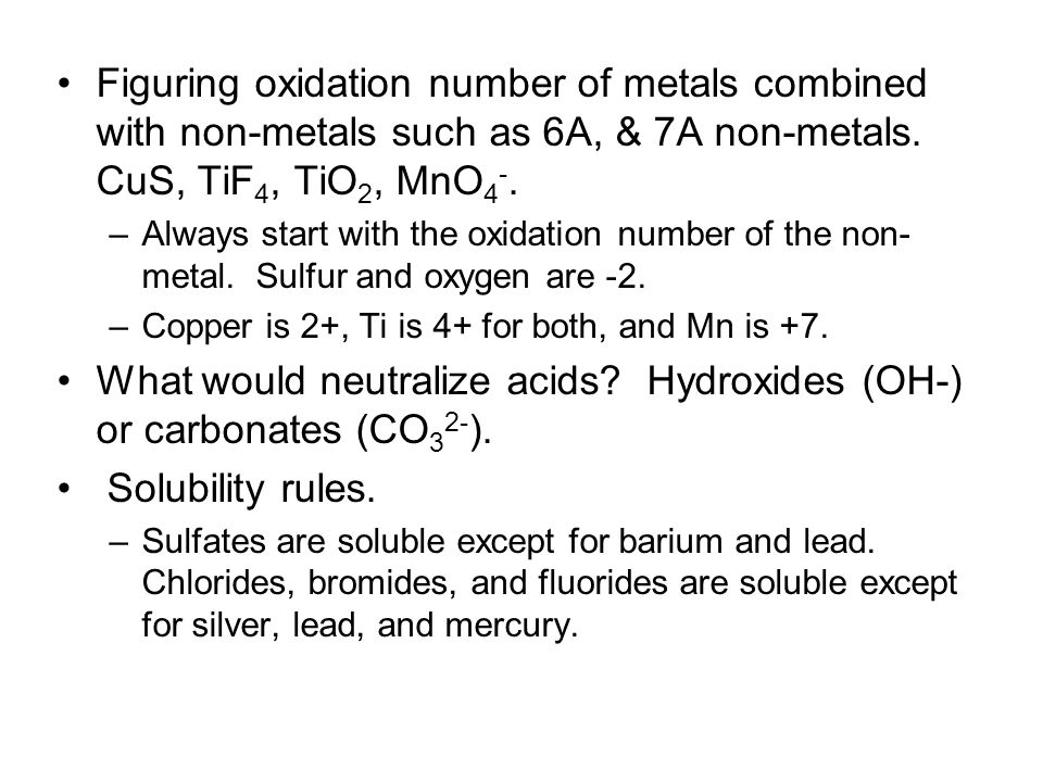 Figuring oxidation number of metals combined with non-metals such as 6A, & 7A non-metals. CuS, TiF 4, TiO 2, MnO 4 -. –Always start with the oxidation