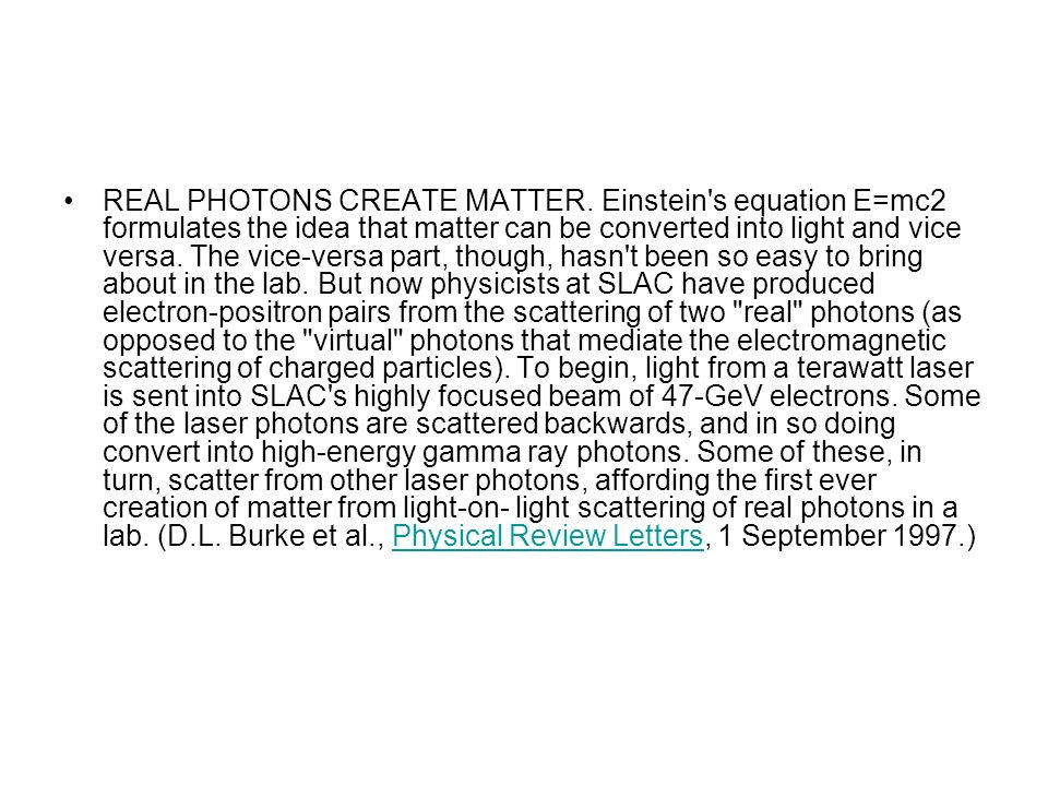 REAL PHOTONS CREATE MATTER. Einstein's equation E=mc2 formulates the idea that matter can be converted into light and vice versa. The vice-versa part,