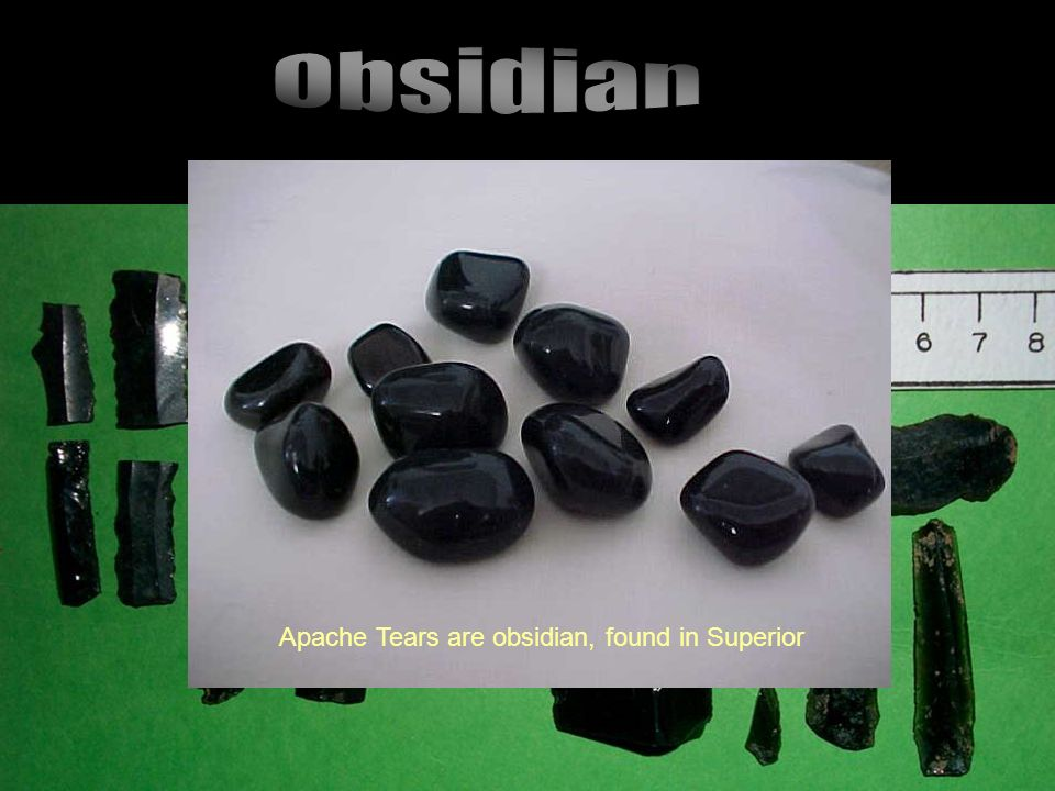 Apache Tears are obsidian, found in Superior