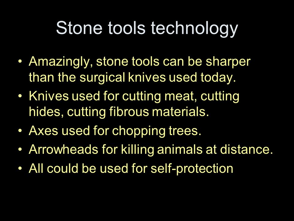 Stone tools technology Amazingly, stone tools can be sharper than the surgical knives used today.