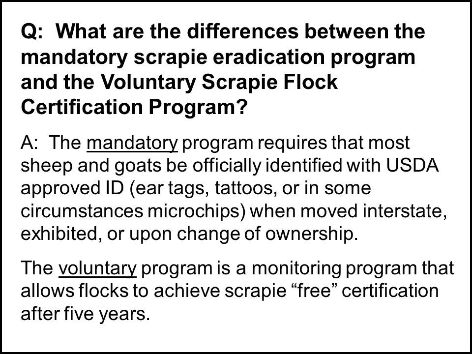 Q: What are the differences between the mandatory scrapie eradication program and the Voluntary Scrapie Flock Certification Program.