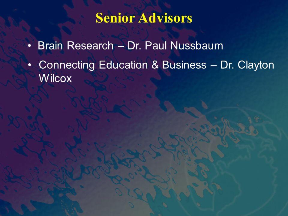 Senior Advisors Connecting Education & Business – Dr. Clayton Wilcox Brain Research – Dr. Paul Nussbaum