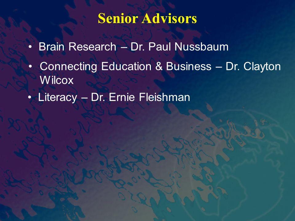 Senior Advisors Connecting Education & Business – Dr. Clayton Wilcox Brain Research – Dr. Paul Nussbaum Literacy – Dr. Ernie Fleishman