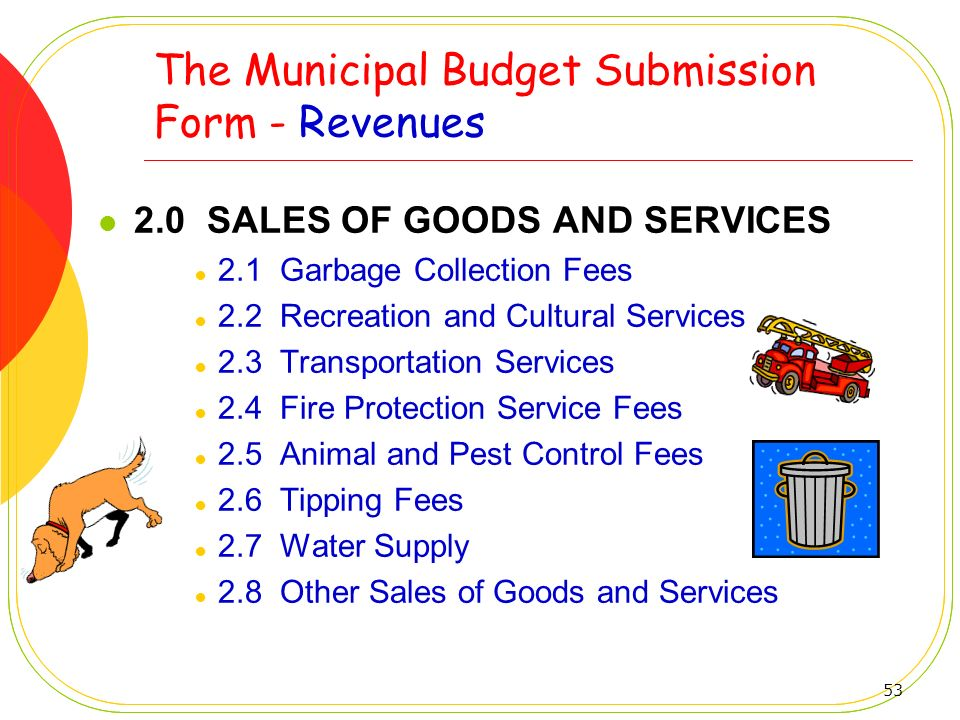 53 The Municipal Budget Submission Form - Revenues 2.0 SALES OF GOODS AND SERVICES 2.1 Garbage Collection Fees 2.2 Recreation and Cultural Services 2.