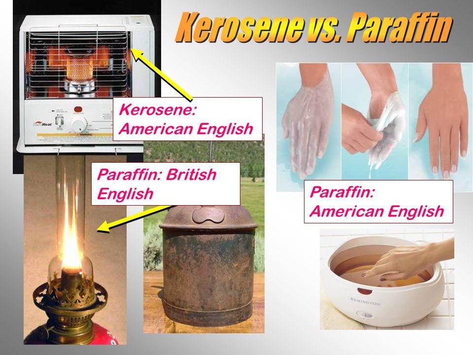 Kerosene: American English Paraffin: British English Paraffin: American English