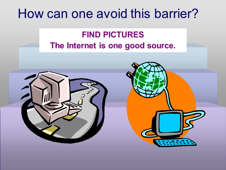 How can one avoid this barrier FIND PICTURES The Internet is one good source.
