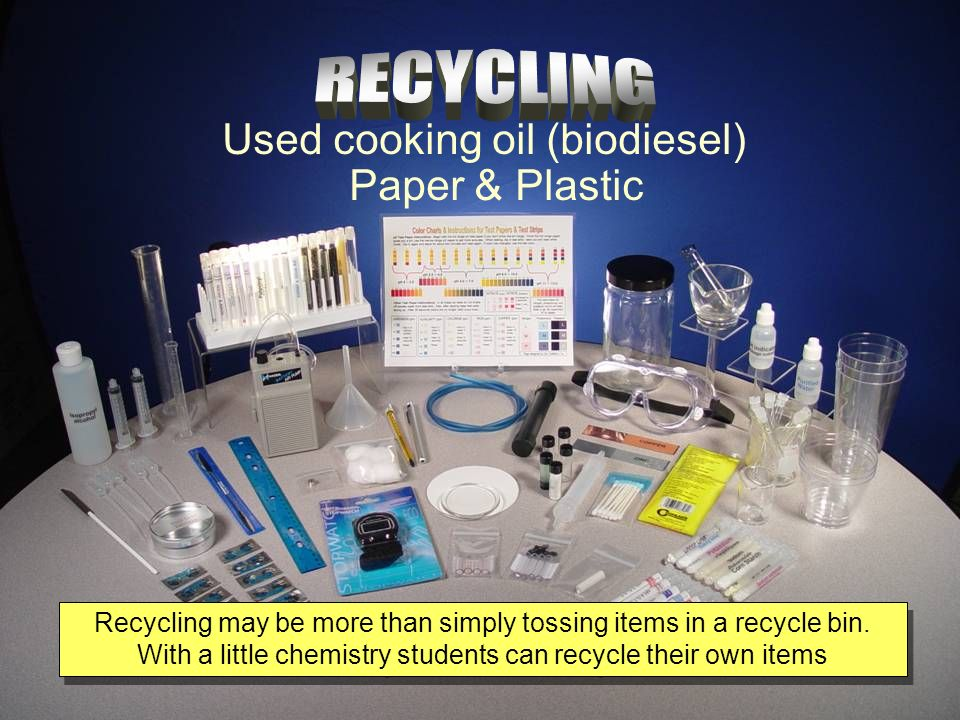 Used cooking oil (biodiesel) Paper & Plastic Recycling may be more than simply tossing items in a recycle bin.
