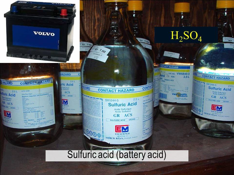 H 2 SO 4 Sulfuric acid (battery acid)