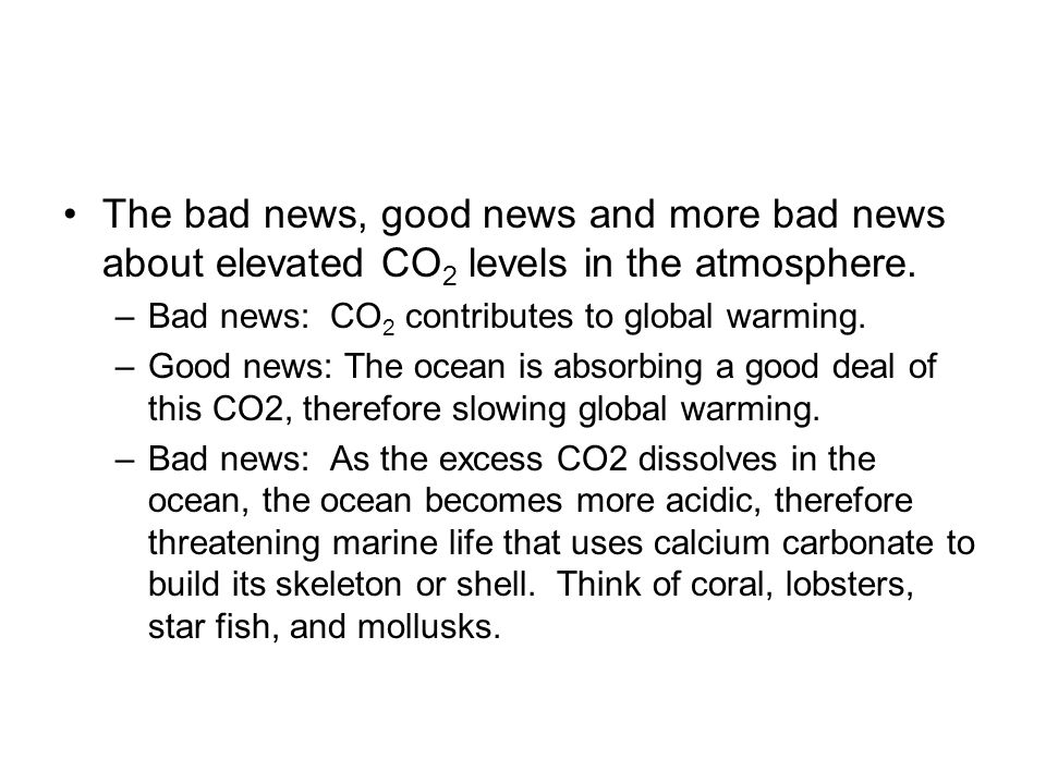 The bad news, good news and more bad news about elevated CO 2 levels in the atmosphere.