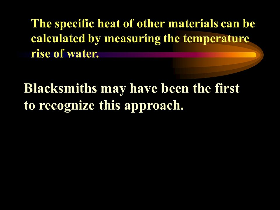 The specific heat of other materials can be calculated by measuring the temperature rise of water.