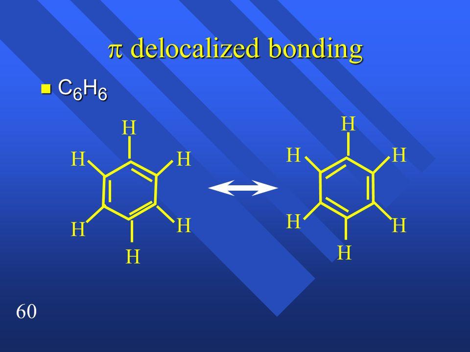 60 delocalized bonding delocalized bonding nC6H6nC6H6nC6H6nC6H6 H H H H H H H H H H H H