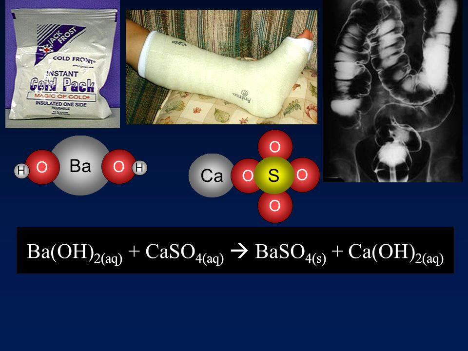 Ba(OH) 2. 8H 2 O(s ) + 2 NH 4 SCN(s ) --> Ba(SCN) 2 (s ) + 10 H 2 O(l ) + 2 NH 3 (g ) Ba(OH) 2(aq) + CaSO 4(aq) BaSO 4(s) + Ca(OH) 2(aq) Ca O O O O S