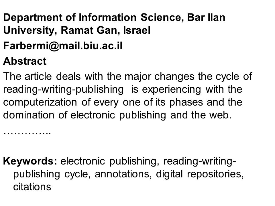 Department of Information Science, Bar Ilan University, Ramat Gan, Israel Farbermi@mail.biu.ac.il Abstract The article deals with the major changes the cycle of reading-writing-publishing is experiencing with the computerization of every one of its phases and the domination of electronic publishing and the web.