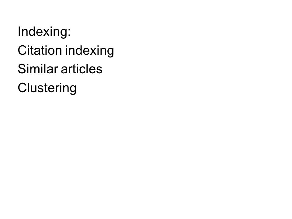 Indexing: Citation indexing Similar articles Clustering