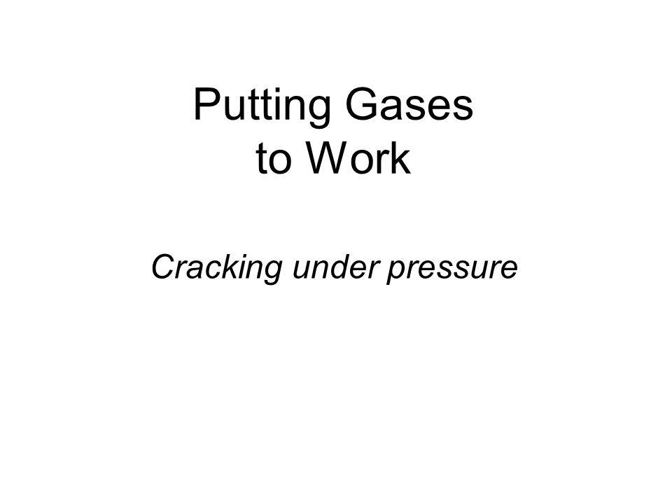 Putting Gases to Work Cracking under pressure