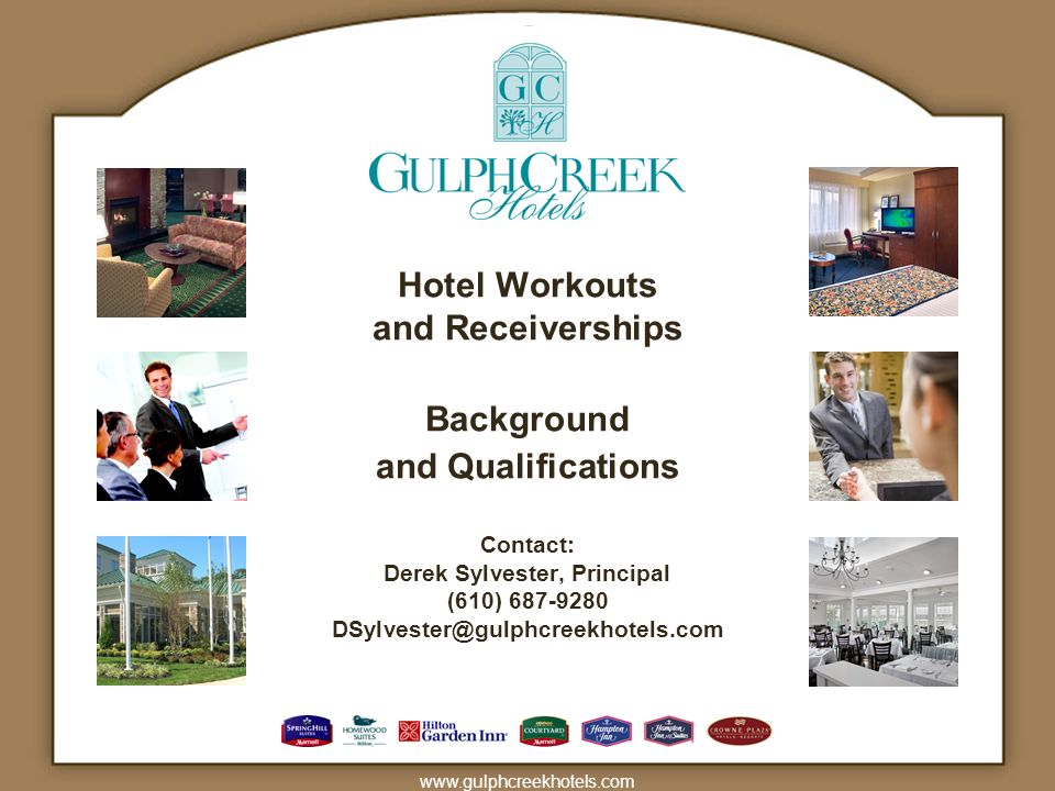 www.gulphcreekhotels.com Hotel Workouts and Receiverships Background and Qualifications Contact: Derek Sylvester, Principal (610) 687-9280 DSylvester@gulphcreekhotels.com