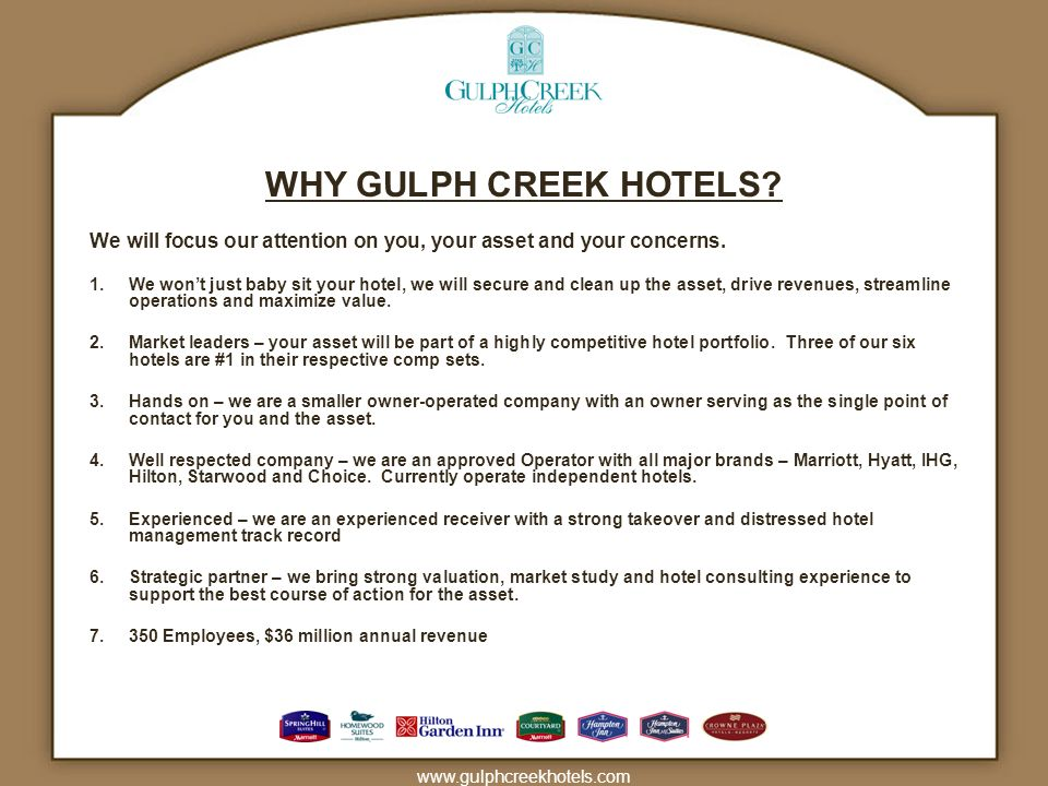 www.gulphcreekhotels.com WHY GULPH CREEK HOTELS? We will focus our attention on you, your asset and your concerns. 1.We wont just baby sit your hotel,