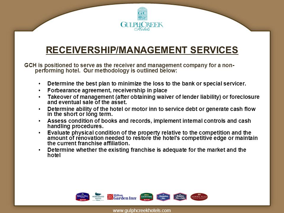 www.gulphcreekhotels.com RECEIVERSHIP/MANAGEMENT SERVICES GCH is positioned to serve as the receiver and management company for a non- performing hotel.