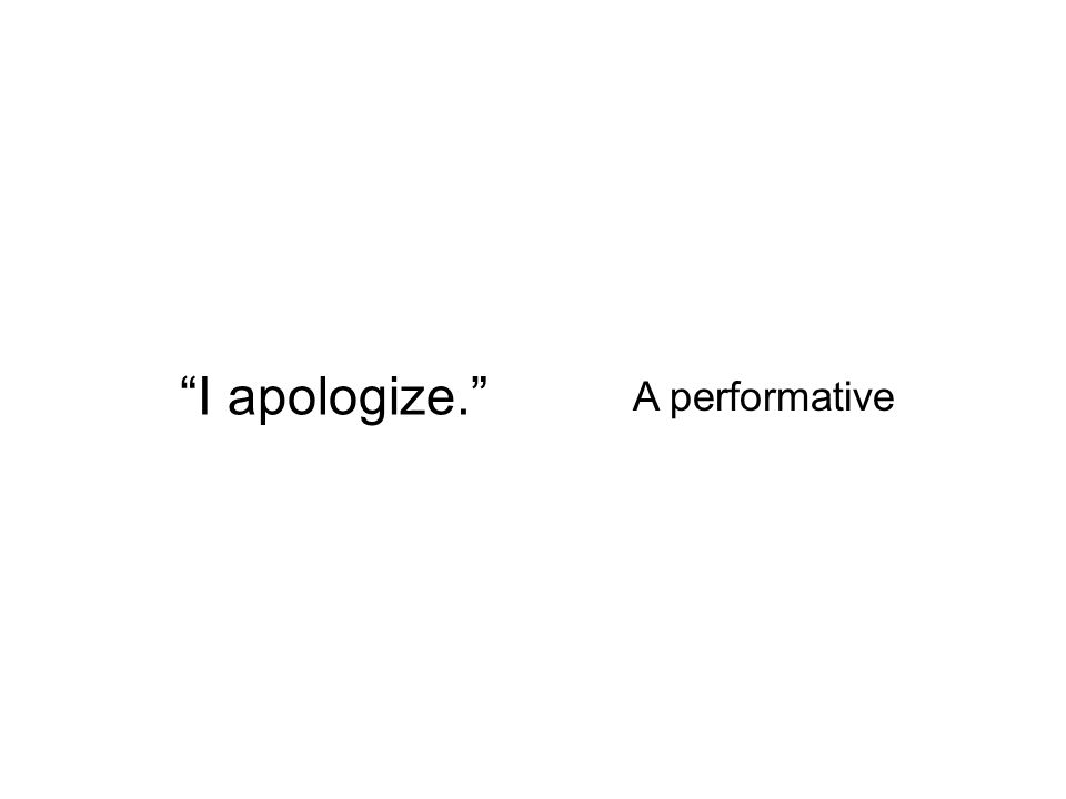 I apologize. A performative