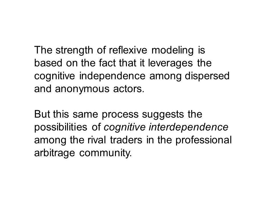 But this same process suggests the possibilities of cognitive interdependence among the rival traders in the professional arbitrage community.