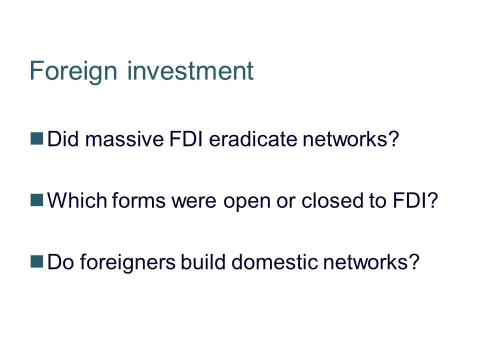 Foreign investment Did massive FDI eradicate networks.