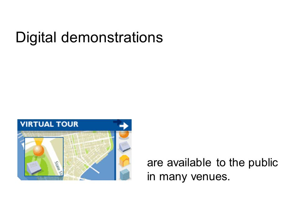 Digital demonstrations are available to the public in many venues.