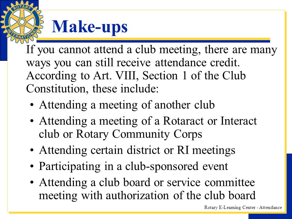 Rotary E-Learning Center - Attendance Make-ups If you cannot attend a club meeting, there are many ways you can still receive attendance credit.