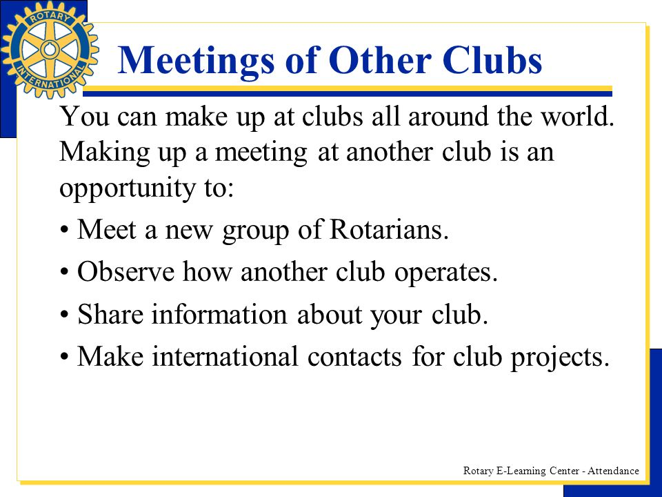Rotary E-Learning Center - Attendance Meetings of Other Clubs You can make up at clubs all around the world.