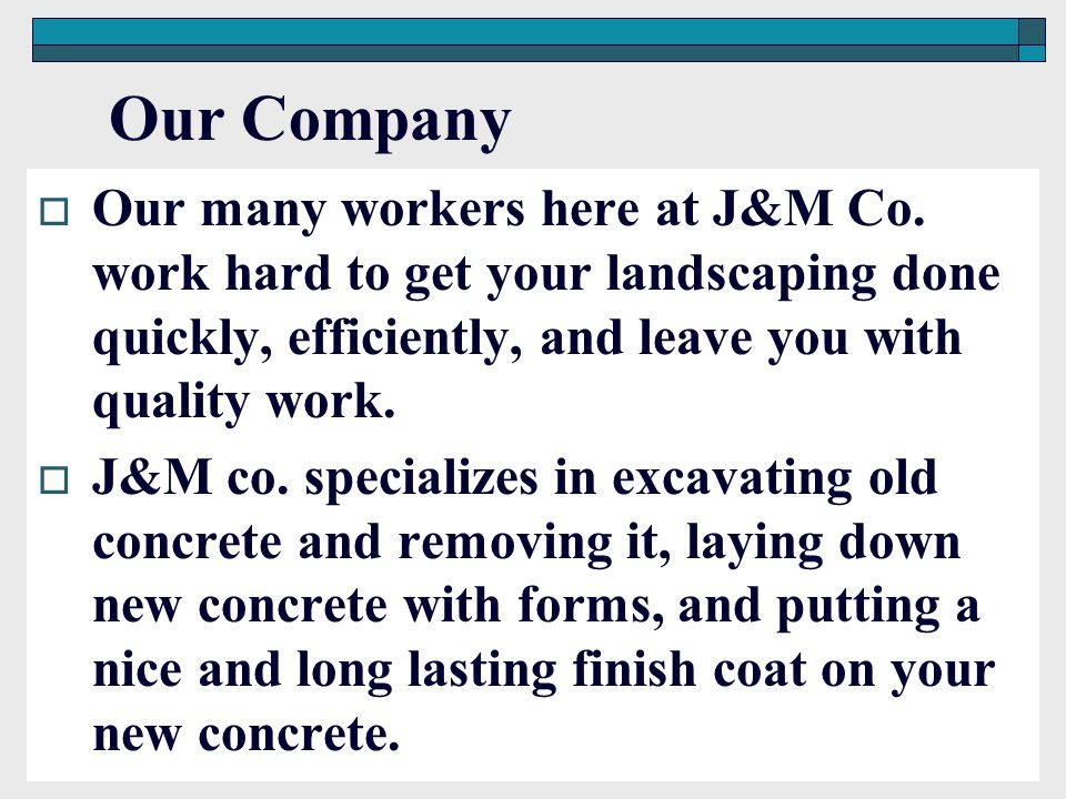Our Company Our many workers here at J&M Co. work hard to get your landscaping done quickly, efficiently, and leave you with quality work. J&M co. spe