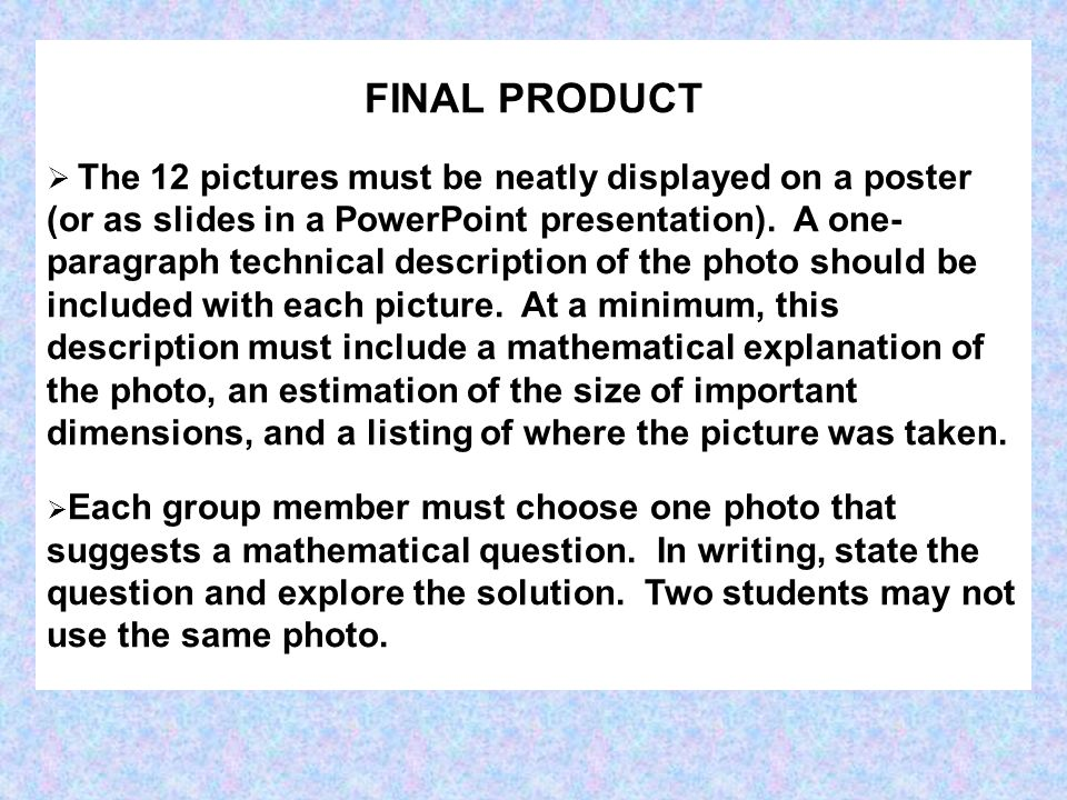 FINAL PRODUCT The 12 pictures must be neatly displayed on a poster (or as slides in a PowerPoint presentation). A one- paragraph technical description