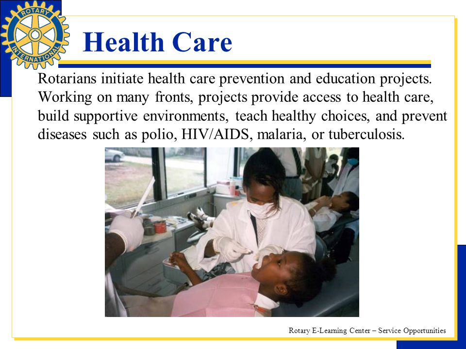 Rotary E-Learning Center – Service Opportunities Health Care Rotarians initiate health care prevention and education projects.