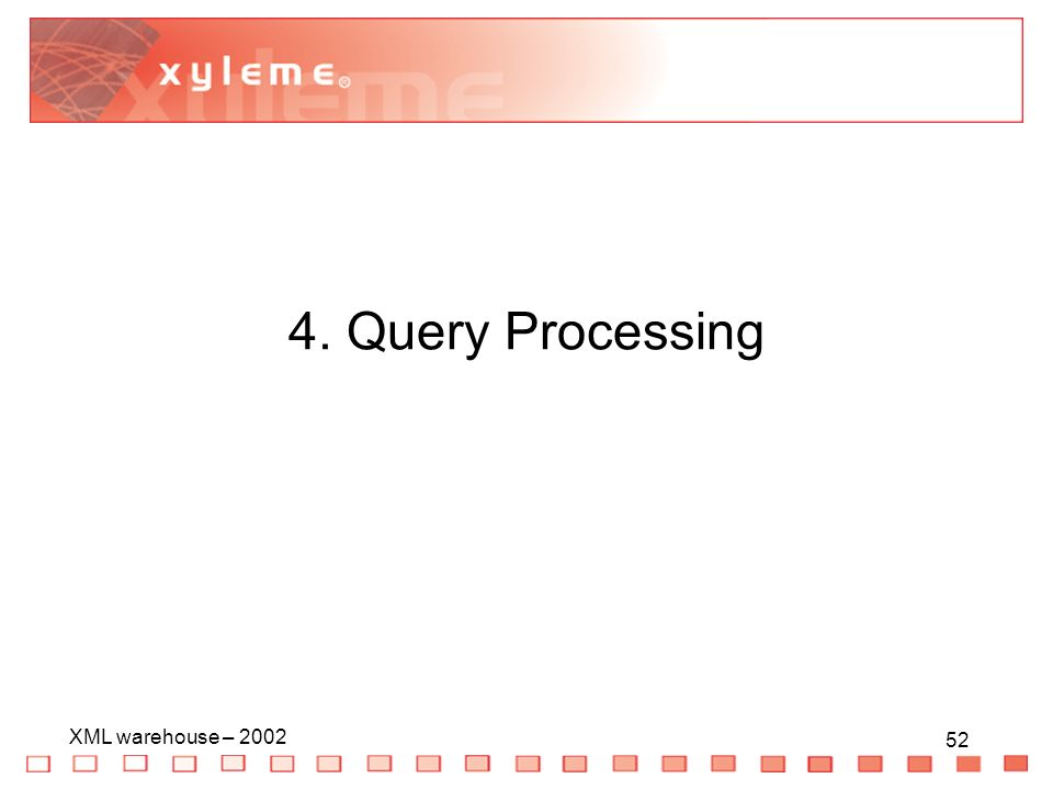 52 XML warehouse – 2002 52 4. Query Processing