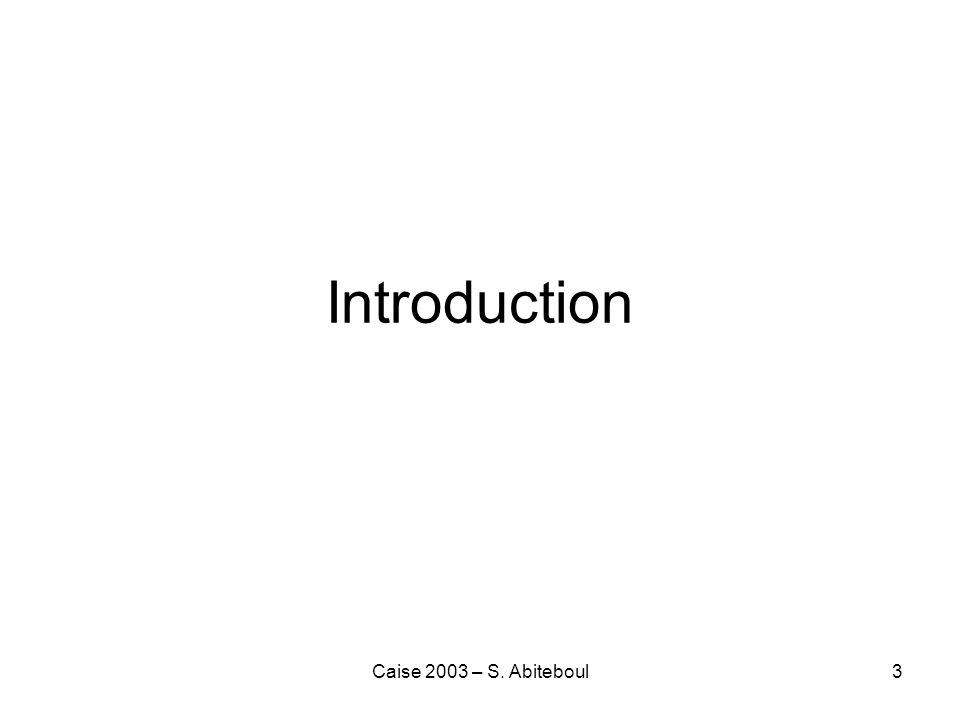 Caise 2003 – S. Abiteboul3 Introduction