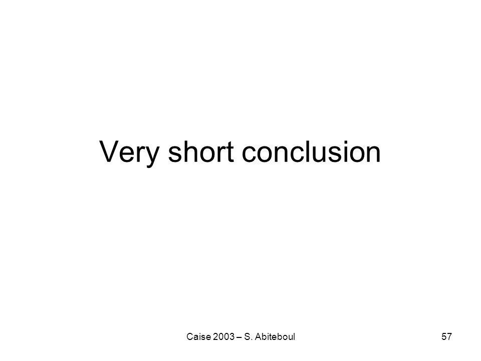 Caise 2003 – S. Abiteboul57 Very short conclusion