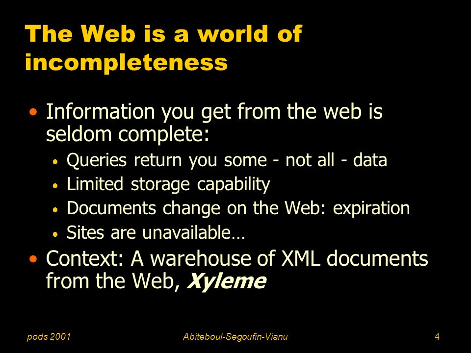pods 2001Abiteboul-Segoufin-Vianu4 The Web is a world of incompleteness Information you get from the web is seldom complete: Queries return you some -