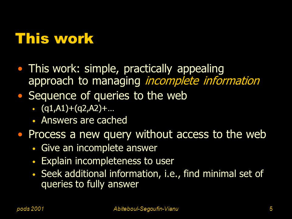 pods 2001Abiteboul-Segoufin-Vianu5 This work This work: simple, practically appealing approach to managing incomplete information Sequence of queries