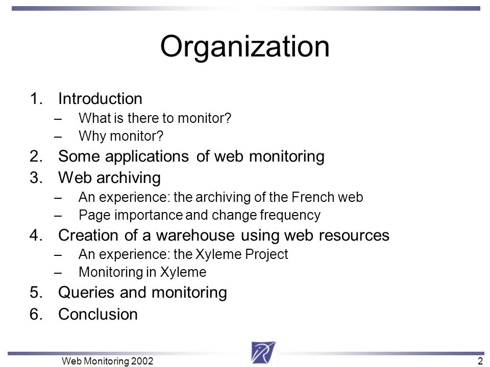 2 Web Monitoring 20022 Organization 1.Introduction –What is there to monitor? –Why monitor? 2.Some applications of web monitoring 3.Web archiving –An