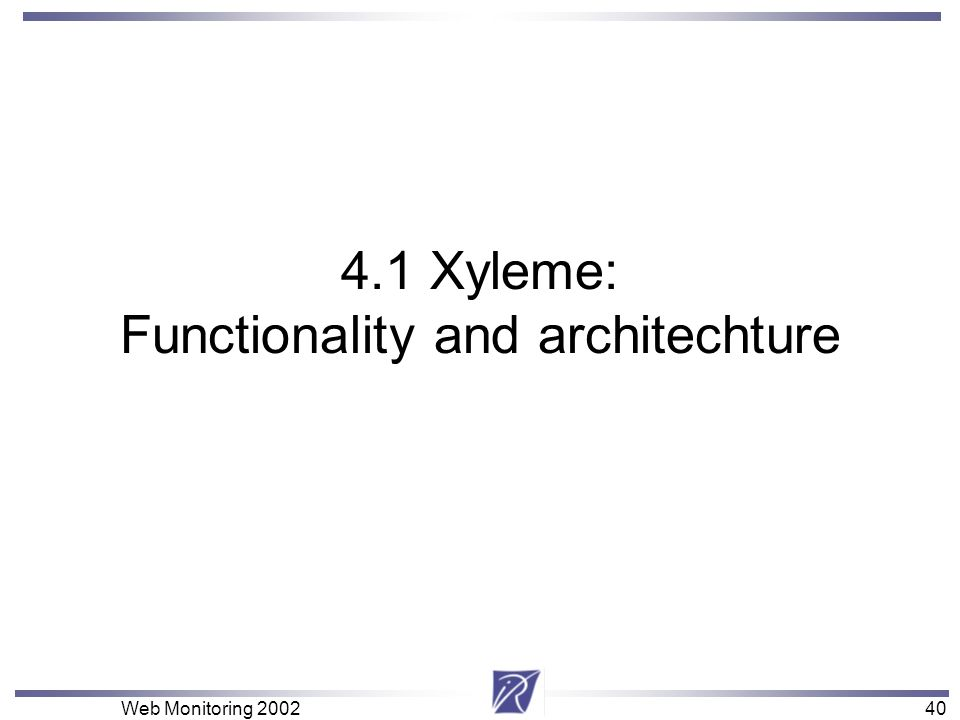 40 Web Monitoring 200240 4.1 Xyleme: Functionality and architechture