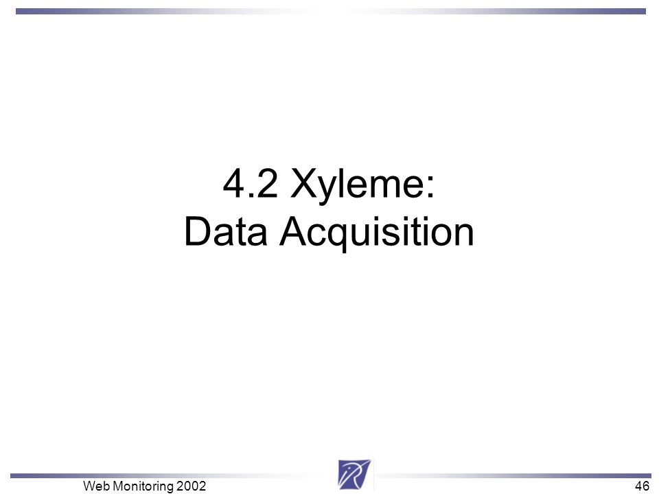 46 Web Monitoring 200246 4.2 Xyleme: Data Acquisition