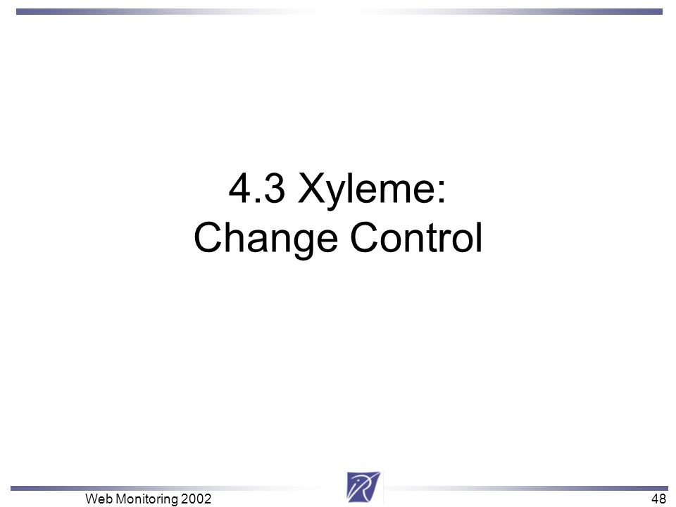 48 Web Monitoring 200248 4.3 Xyleme: Change Control