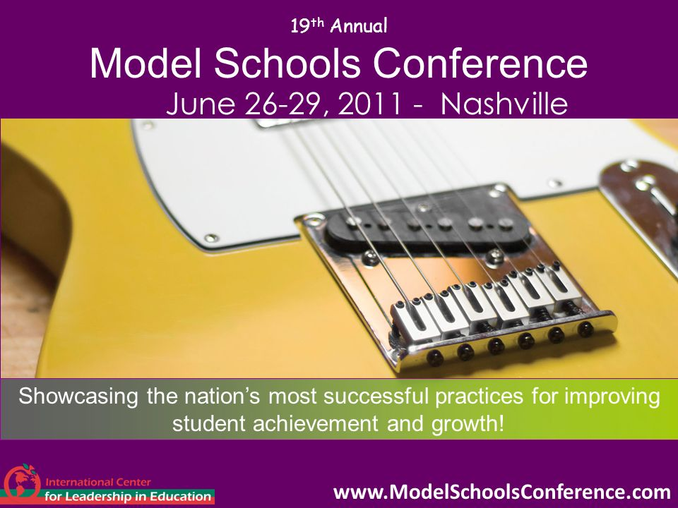 19 th Annual Model Schools Conference June 26-29, 2011 - Nashville Showcasing the nations most successful practices for improving student achievement