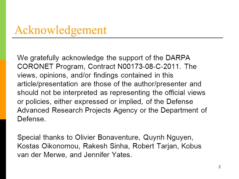 2 Acknowledgement Special thanks to Olivier Bonaventure, Quynh Nguyen, Kostas Oikonomou, Rakesh Sinha, Robert Tarjan, Kobus van der Merwe, and Jennifer Yates.