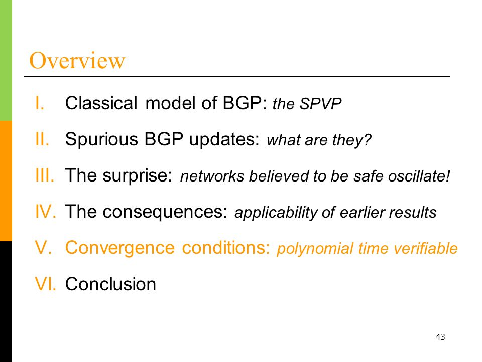 43 Overview I.Classical model of BGP: the SPVP III.The surprise: networks believed to be safe oscillate.