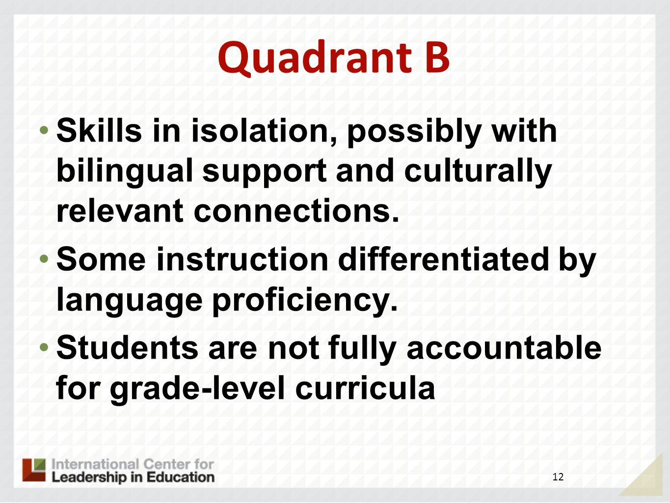 Quadrant A Social language and basic communication Content focused on low-level skills No differentiation with respect to language proficiency Little attention to linguistic and cultural backgrounds..