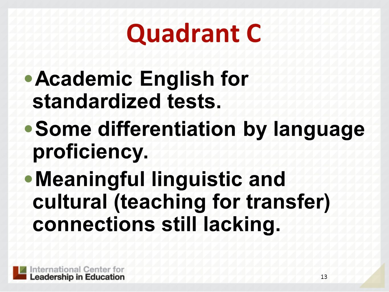 Quadrant B Skills in isolation, possibly with bilingual support and culturally relevant connections.