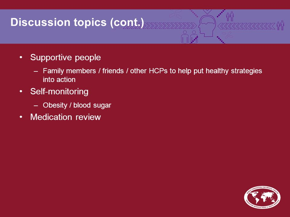 Discussion topics (cont.) Supportive people –Family members / friends / other HCPs to help put healthy strategies into action Self-monitoring –Obesity