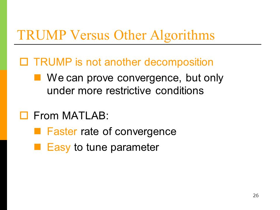 26 TRUMP is not another decomposition We can prove convergence, but only under more restrictive conditions TRUMP Versus Other Algorithms From MATLAB: Faster rate of convergence Easy to tune parameter