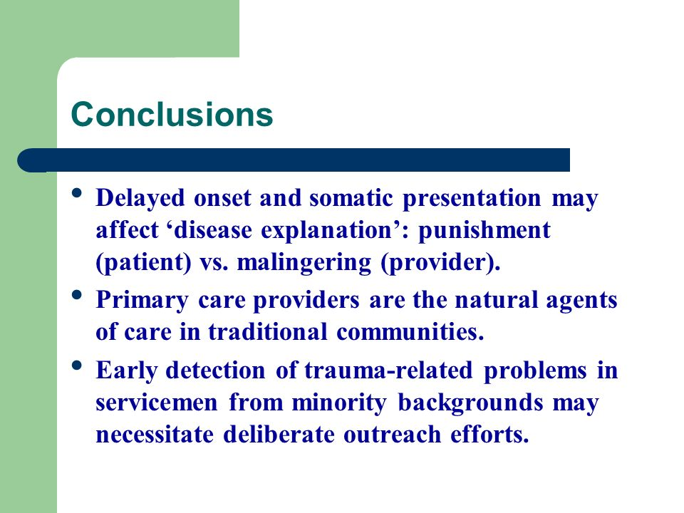 Conclusions Delayed onset and somatic presentation may affect disease explanation: punishment (patient) vs. malingering (provider). Primary care provi